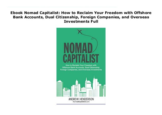 Nomad Capitalist How to Reclaim Your Freedom Offshore Bank Accounts Citizenship
