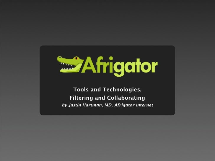 Tools and Technologies,    Filtering and Collaborating by Justin Hartman, MD, Afrigator Internet