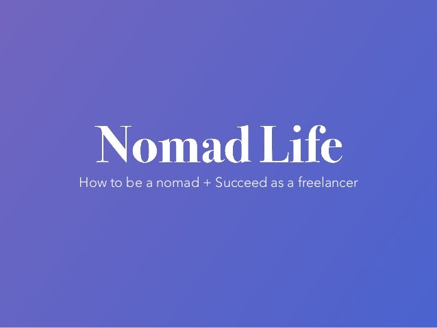 How to be a nomad + Succeed as a freelancer