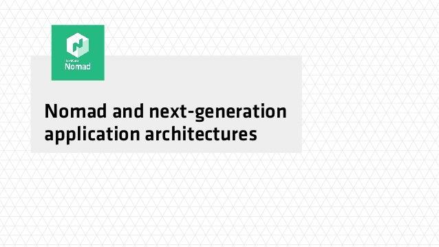 Nomad and next-generation application architectures