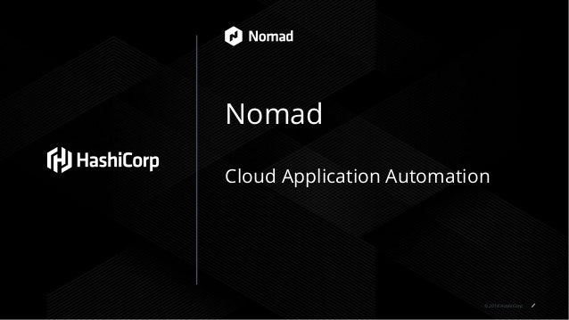 © 2018 HashiCorp Nomad Cloud Application Automation