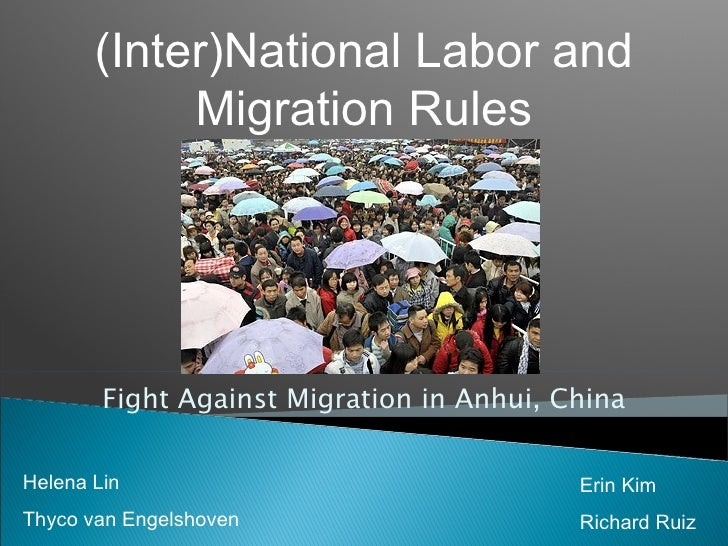 Fight Against Migration in Anhui, China (Inter)National Labor and Migration Rules Helena Lin Thyco van Engelshoven Erin Ki...