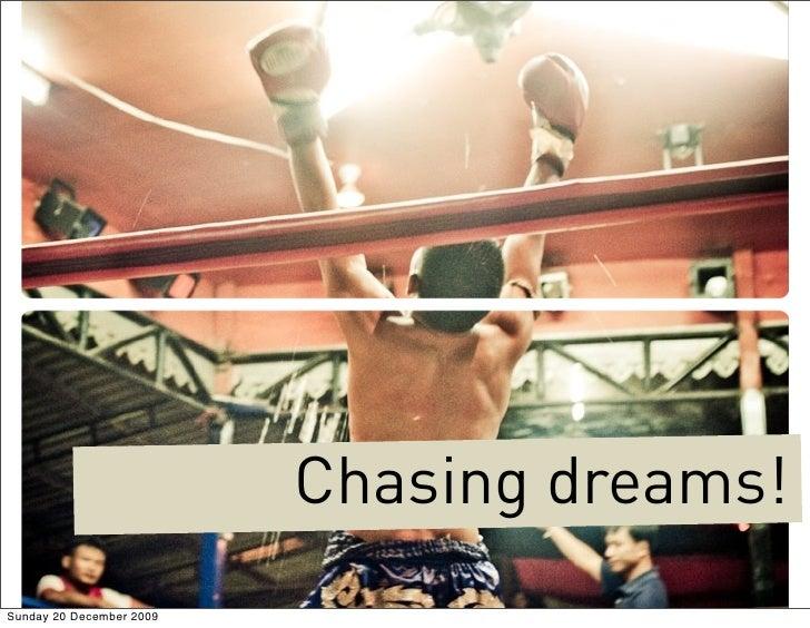 Chasing dreams! Sunday 20 December 2009