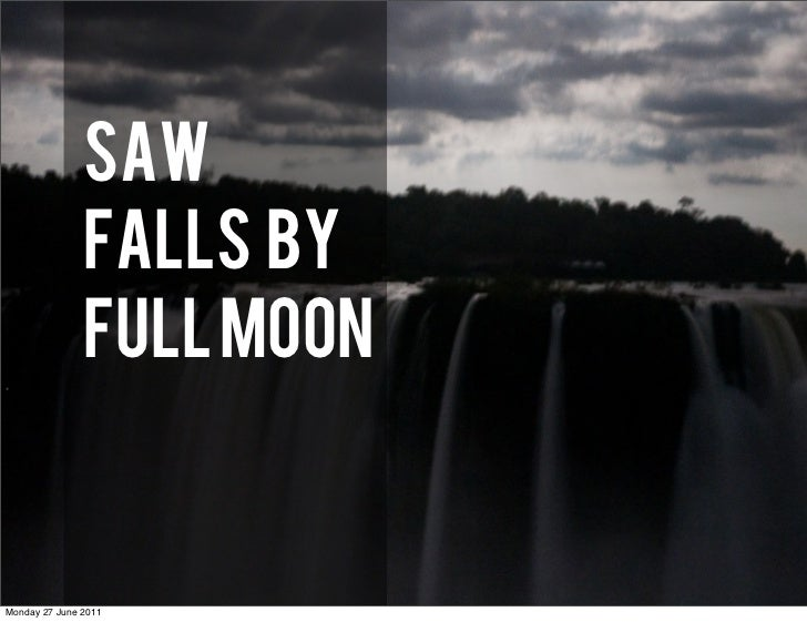 SAW               FALLS BY               FULL MOONMonday 27 June 2011