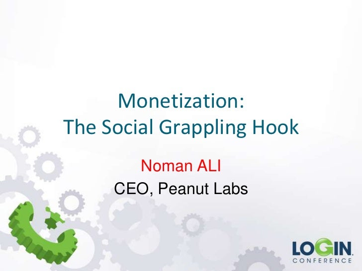 Monetization:The Social Grappling Hook       Noman ALI     CEO, Peanut Labs
