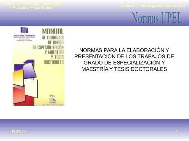 """Cátedra: Investigación Educativa Instituto Universitario Pedagógico """"Monseñor Arias Blanco"""" 17/07/14 1 NORMAS PARA LA ELAB..."""