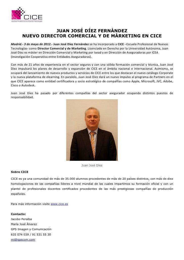 JUAN JOSÉ DÍEZ FERNÁNDEZ        NUEVO DIRECTOR COMERCIAL Y DE MÁRKETING EN CICEMadrid.- 3 de mayo de 2012.- Juan José Díez...