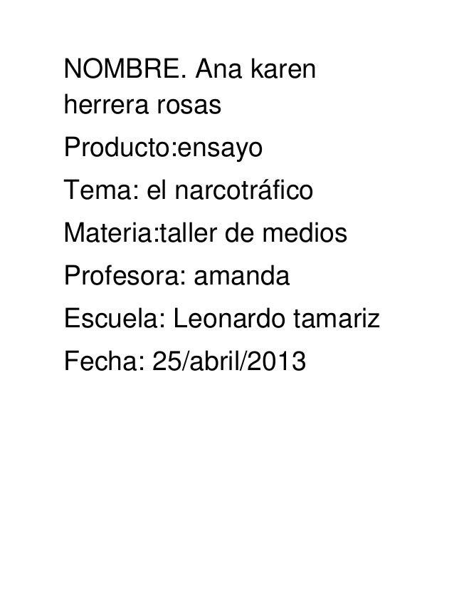 NOMBRE. Ana karenherrera rosasProducto:ensayoTema: el narcotráficoMateria:taller de mediosProfesora: amandaEscuela: Leonar...