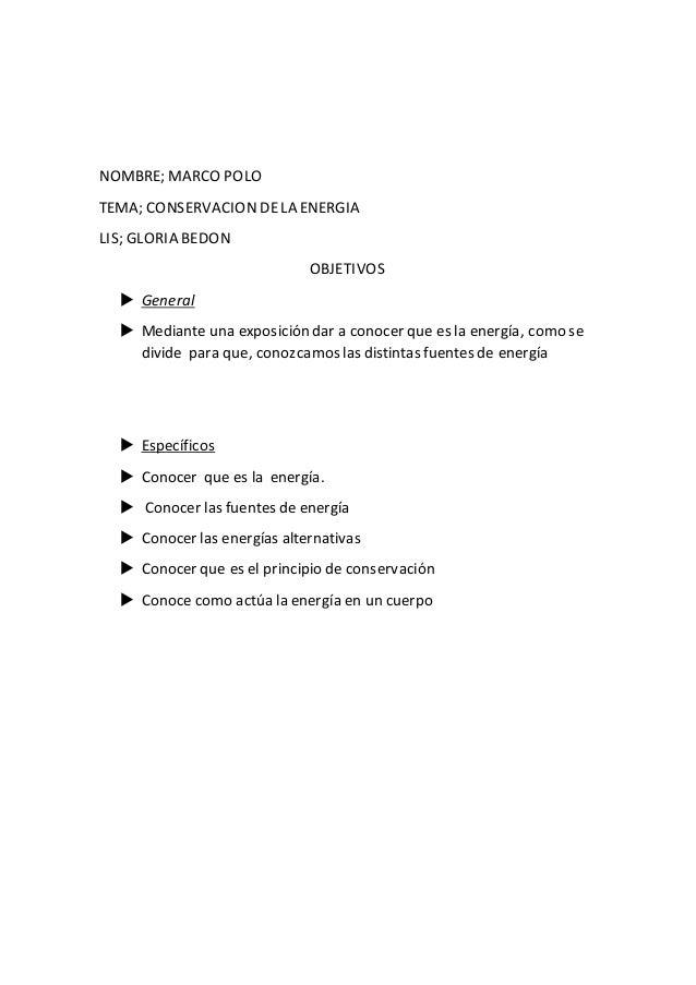 NOMBRE; MARCO POLO TEMA; CONSERVACIONDELA ENERGIA LIS; GLORIA BEDON OBJETIVOS  General  Mediante una exposición dar a co...