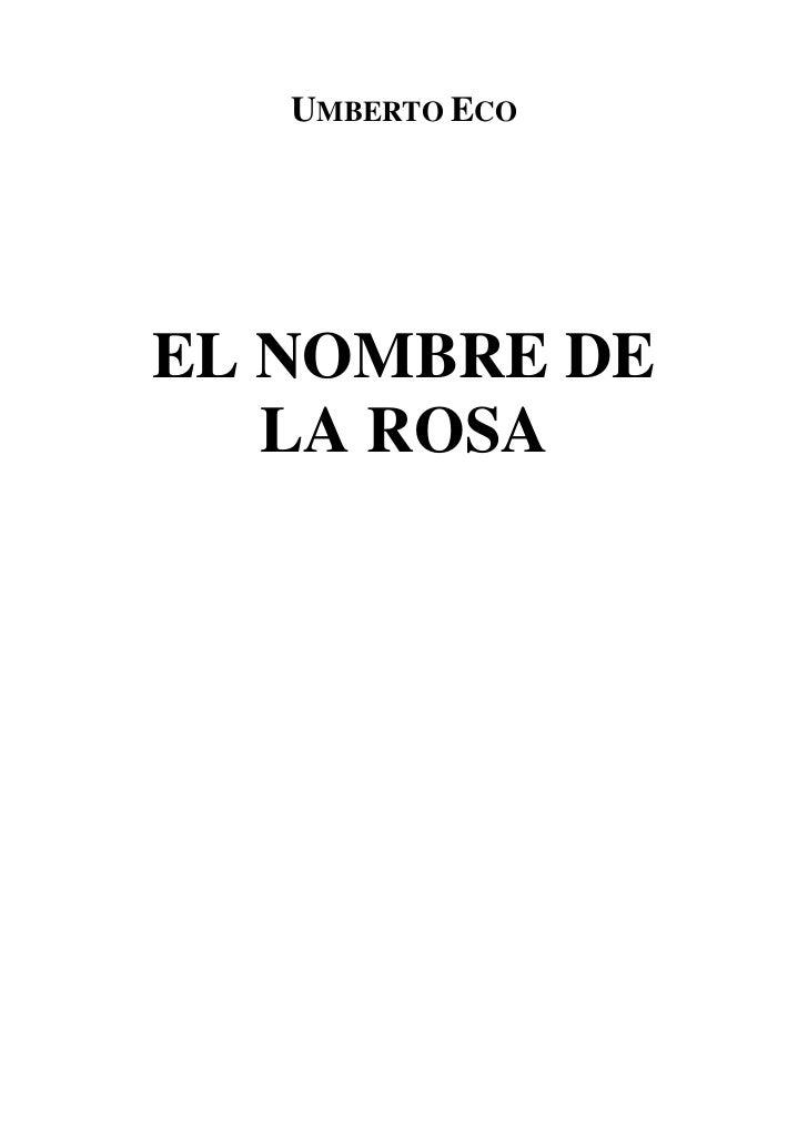 Umberto Eco<br />EL NOMBRE DE<br />LA ROSA<br />Naturalmente, un manuscrito<br />El 16 de agosto de 1968 fue a parar a mis...