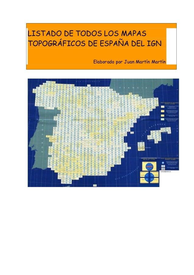 LISTADO DE TODOS LOS MAPASTOPOGRÁFICOS DE ESPAÑA DEL IGN              Elaborado por Juan Martín Martín