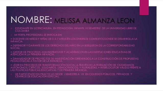 NOMBRE:  ESTUDIANTE EN LICENCIATURA EN PEDAGOGÍA INFANTIL VII SEMESTRE DE LA UNIVERSIDAD LIBRE DE COLOMBIA  MI PERFIL PR...
