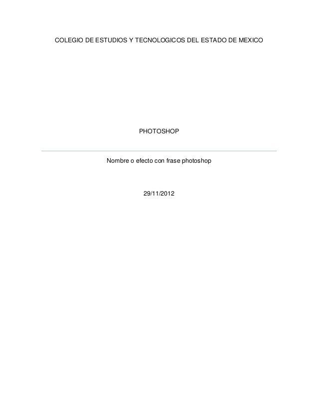 COLEGIO DE ESTUDIOS Y TECNOLOGICOS DEL ESTADO DE MEXICO                       PHOTOSHOP             Nombre o efecto con fr...