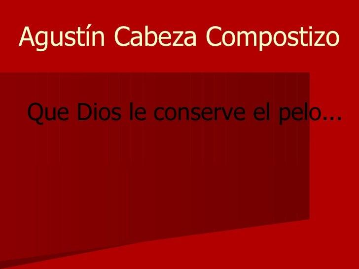 Agustín Cabeza Compostizo Que Dios le conserve el pelo...