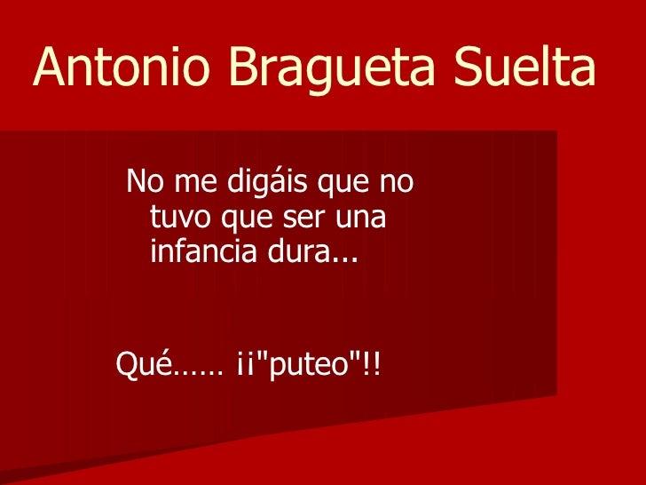 """Antonio Bragueta Suelta   No me digáis que no tuvo que ser una infancia dura...  Qué…… ¡¡""""puteo""""!!"""
