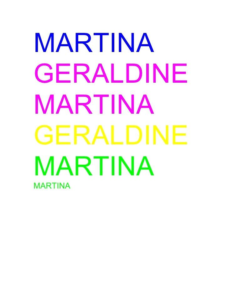 MARTINA GERALDINE MARTINA GERALDINE MARTINA MARTINA