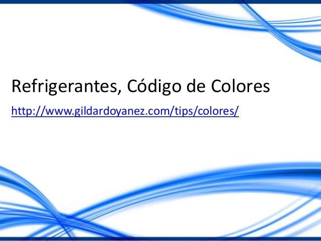 Refrigerantes, Código de Colores http://www.gildardoyanez.com/tips/colores/