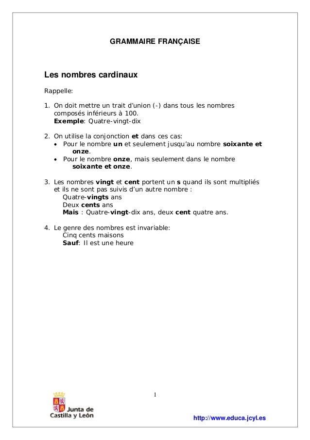 http://www.educa.jcyl.es 1 GRAMMAIRE FRANÇAISE Les nombres cardinaux Rappelle: 1. On doit mettre un trait d'union (-) dans...