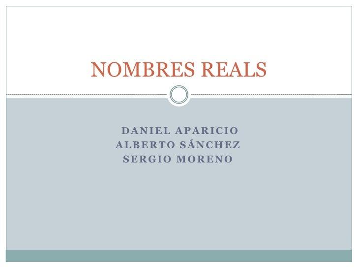 Daniel Aparicio<br />Alberto Sánchez<br />Sergio Moreno<br />NOMBRES REALS<br />