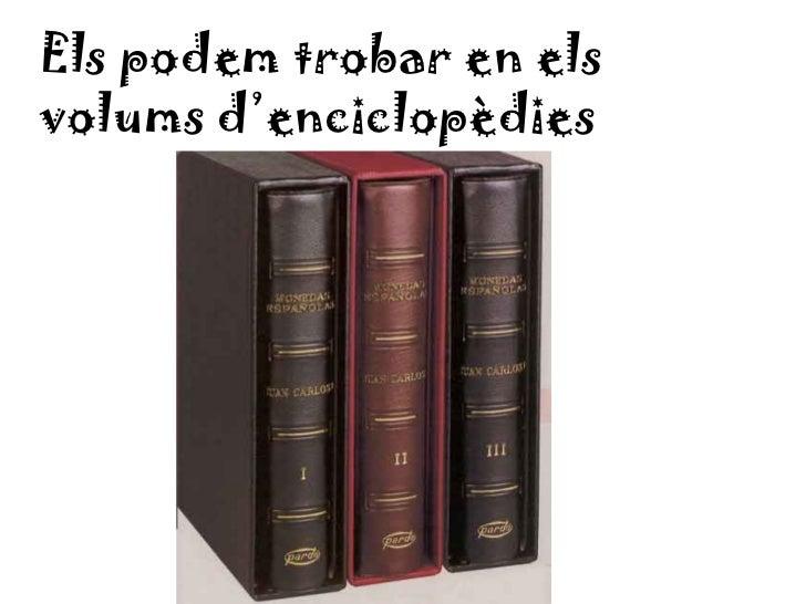 Els podem trobar en elsvolums d'enciclopèdies