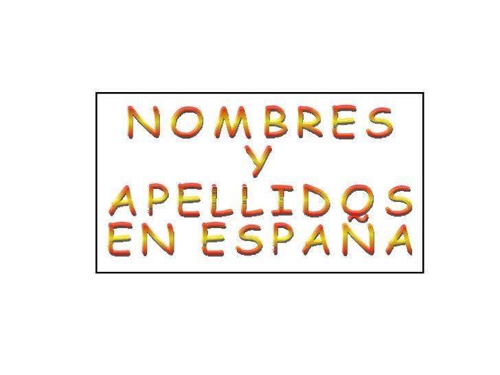 EL NOMBRE:• Tradicionalmente son de origen católico:  Pilar, Monserrat,… (nombres de vírgenes o santos)• Hay otros nombres...