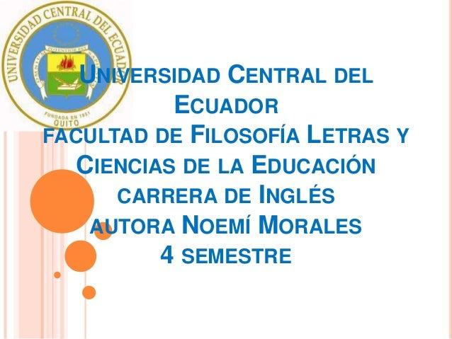UNIVERSIDAD CENTRAL DEL           ECUADORFACULTAD DE FILOSOFÍA LETRAS Y   CIENCIAS DE LA EDUCACIÓN      CARRERA DE INGLÉS ...