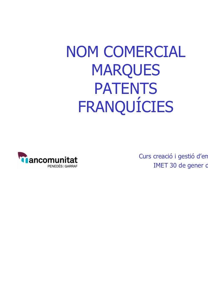 NOM COMERCIAL   MARQUES   PATENTS FRANQUÍCIES       Curs creació i gestió d'empreses            IMET 30 de gener de 2012