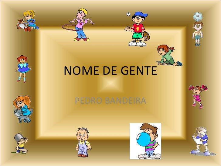 <ul>NOME DE GENTE </ul><ul>PEDRO BANDEIRA </ul>