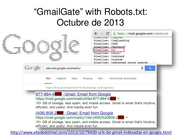 """GmailGate"" with Robots.txt:  Octubre de 2013  http://www.elladodelmal.com/2013/10/79400-urls-de-gmail-indexadas-en-google..."