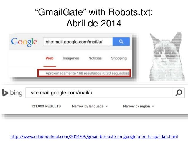 """GmailGate"" with Robots.txt:  Abril de 2014  http://www.elladodelmal.com/2014/05/gmail-borraste-en-google-pero-te-quedan.h..."