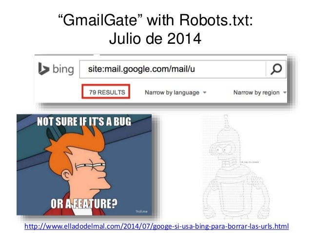 """GmailGate"" with Robots.txt:  Julio de 2014  http://www.elladodelmal.com/2014/07/googe-si-usa-bing-para-borrar-las-urls.ht..."