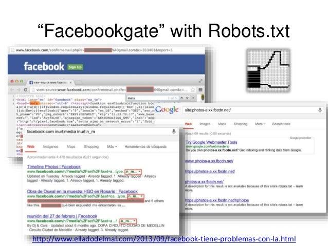 """""""Facebookgate"""" with Robots.txt  http://www.elladodelmal.com/2013/09/facebook-tiene-problemas-con-la.html"""