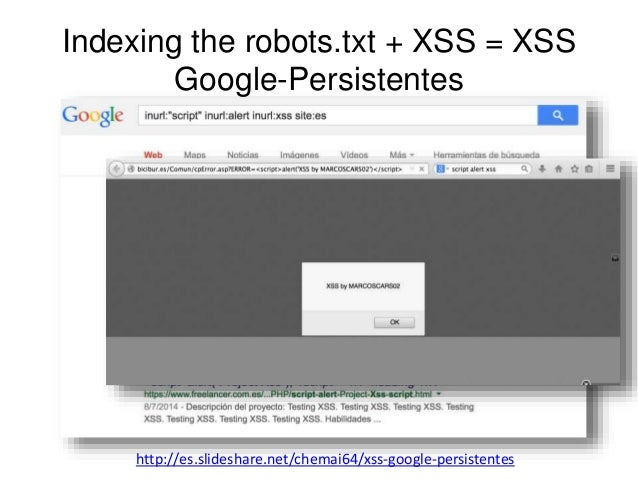 Indexing the robots.txt + XSS = XSS  Google-Persistentes  http://es.slideshare.net/chemai64/xss-google-persistentes
