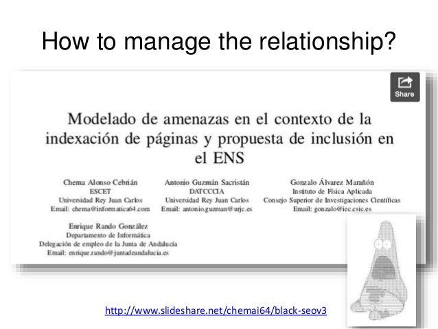 How to manage the relationship?  http://www.slideshare.net/chemai64/black-seov3