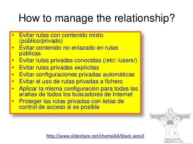 How to manage the relationship?  • Evitar rutas con contenido mixto  (público/privado)  • Evitar contenido no enlazado en...