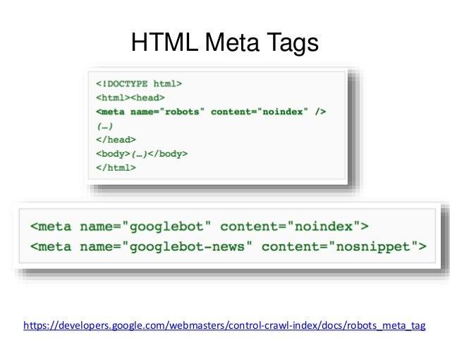 HTML Meta Tags  https://developers.google.com/webmasters/control-crawl-index/docs/robots_meta_tag