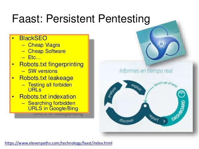 Faast: Persistent Pentesting  • BlackSEO  – Cheap Viagra  – Cheap Software  – Etc…  • Robots.txt fingerprinting  – SW vers...