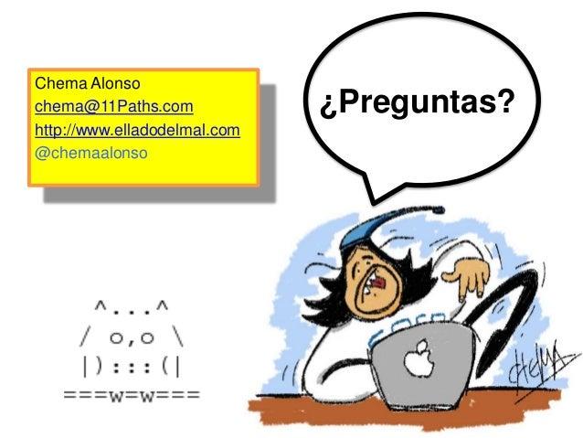 Chema Alonso  chema@11Paths.com  http://www.elladodelmal.com  @chemaalonso  ¿Preguntas?