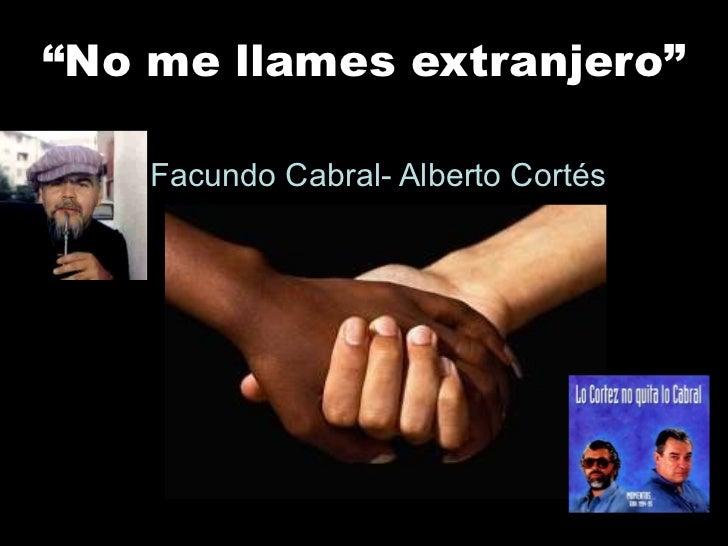 """ No me llames extranjero"" Facundo Cabral- Alberto Cortés"