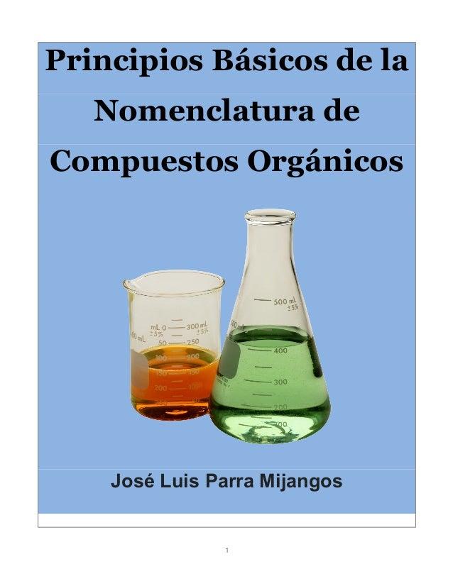 1 Principios Básicos de la Nomenclatura de Compuestos Orgánicos José Luis Parra Mijangos