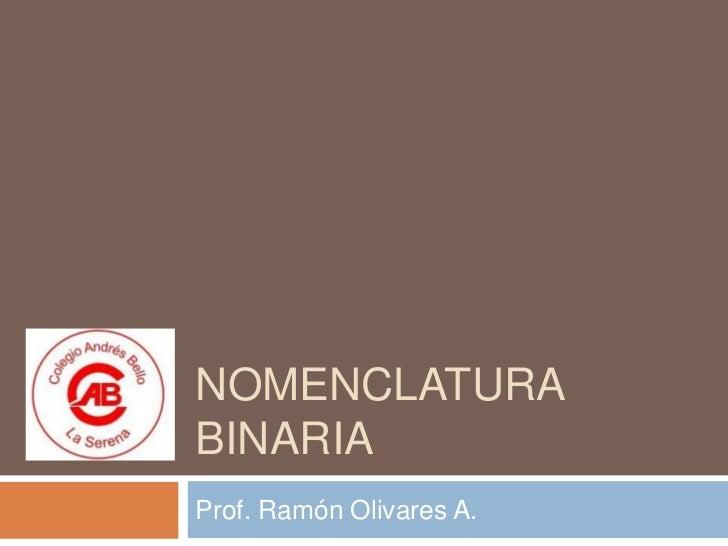 NOMENCLATURABINARIAProf. Ramón Olivares A.
