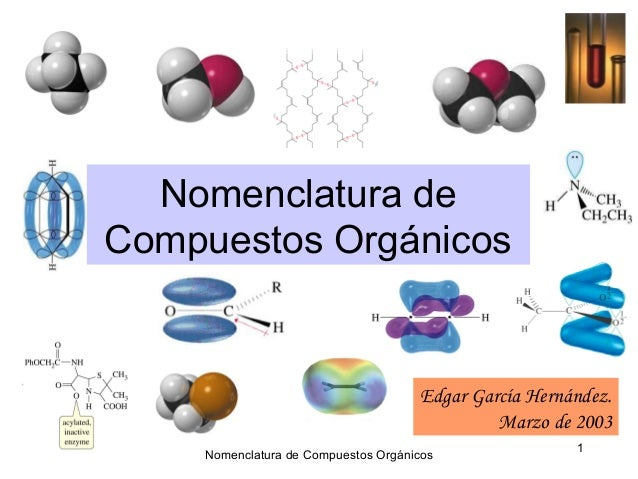 Nomenclatura deCompuestos Orgánicos                                     Edgar García Hernández.                           ...