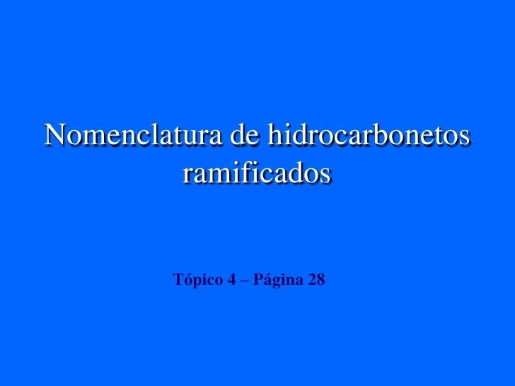 Nomenclatura de hidrocarbonetos ramificados<br />Tópico 4 – Página 28<br />