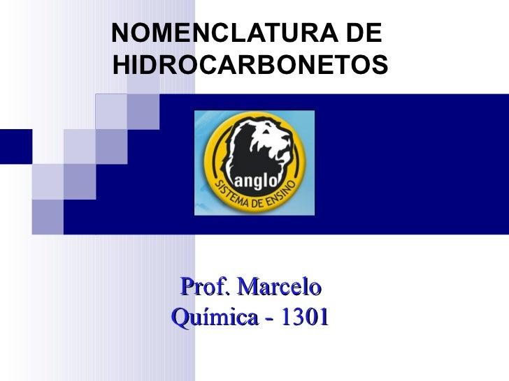 NOMENCLATURA DE  HIDROCARBONETOS Prof. Marcelo Química - 1301