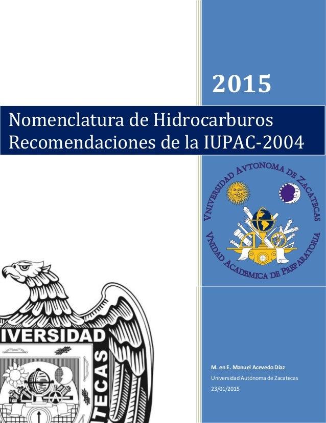 2015 M. en E. Manuel Acevedo Díaz Universidad Autónoma de Zacatecas 23/01/2015 Nomenclatura de Hidrocarburos Recomendacion...