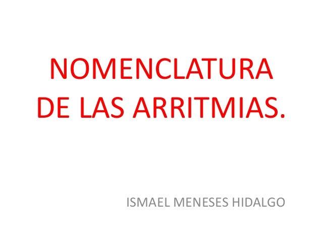 NOMENCLATURA DE LAS ARRITMIAS. ISMAEL MENESES HIDALGO