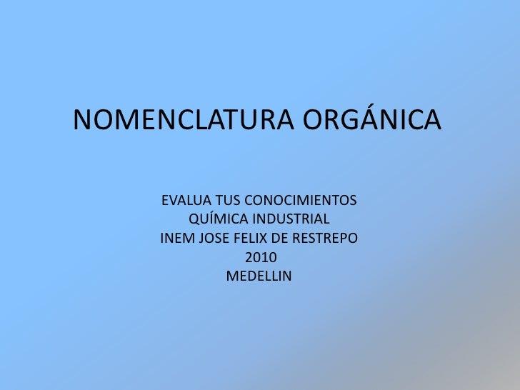 NOMENCLATURA ORGÁNICA      EVALUA TUS CONOCIMIENTOS        QUÍMICA INDUSTRIAL     INEM JOSE FELIX DE RESTREPO             ...