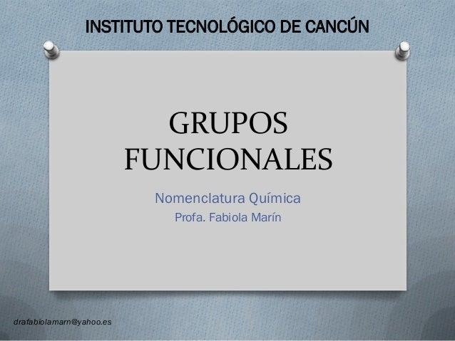 Nomenclatura qumica itc instituto tecnolgico de cancn grupos funcionales nomenclatura qumica profa fabiola marn drafabiolamarnyahoo urtaz Images