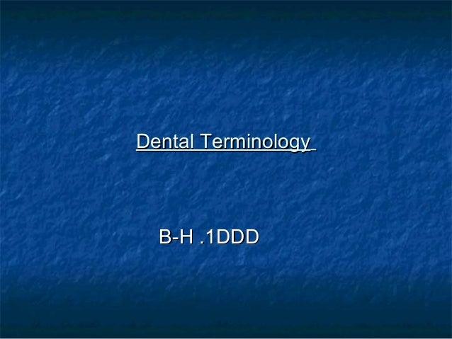 Dental Terminology  B-H .1DDD