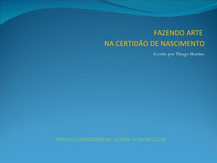 FAZENDO ARTE                     NA CERTIDÃO DE NASCIMENTO                            Escrito por Thiago Martins    ...